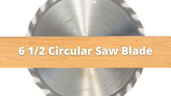 Best 6 1/2 Circular Saw Blade