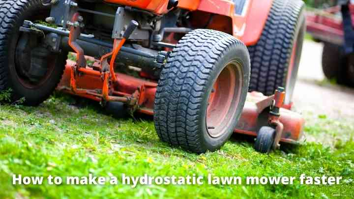 How to making the hydrostatic lawn mower faster