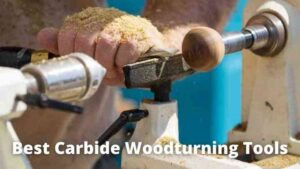 Best Carbide Woodturning Tools