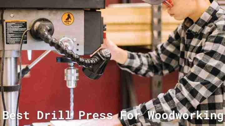best drill press for woodworking