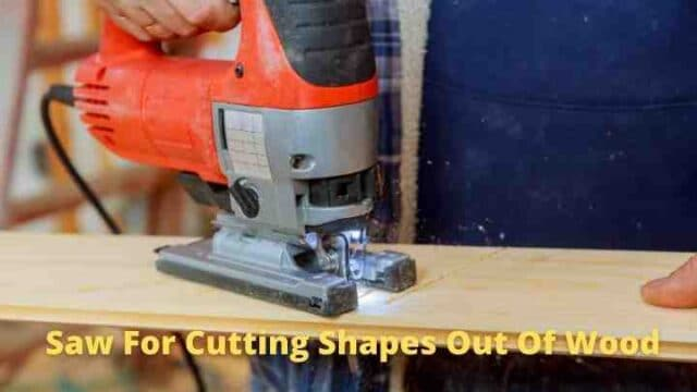 Best Saw for Cutting Shapes Out Of Wood