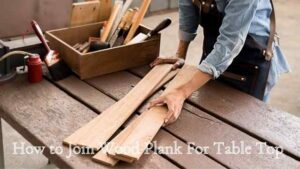 How to Join Wood Plank For Table Top